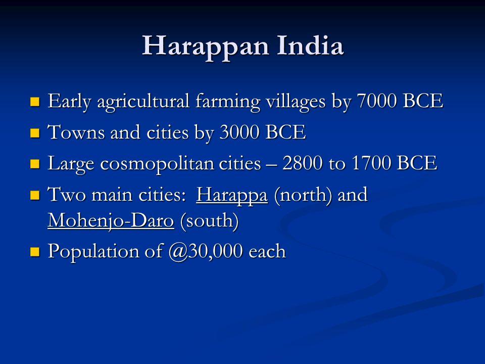 Harappan India Early agricultural farming villages by 7000 BCE Early agricultural farming villages by 7000 BCE Towns and cities by 3000 BCE Towns and