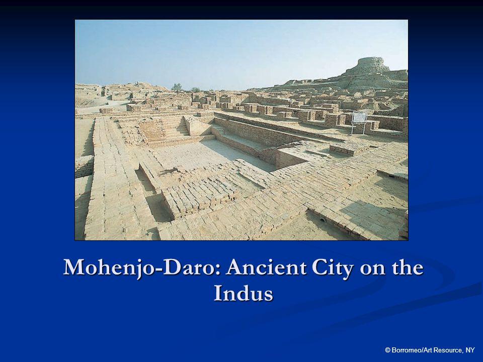 Mohenjo-Daro: Ancient City on the Indus © Borromeo/Art Resource, NY