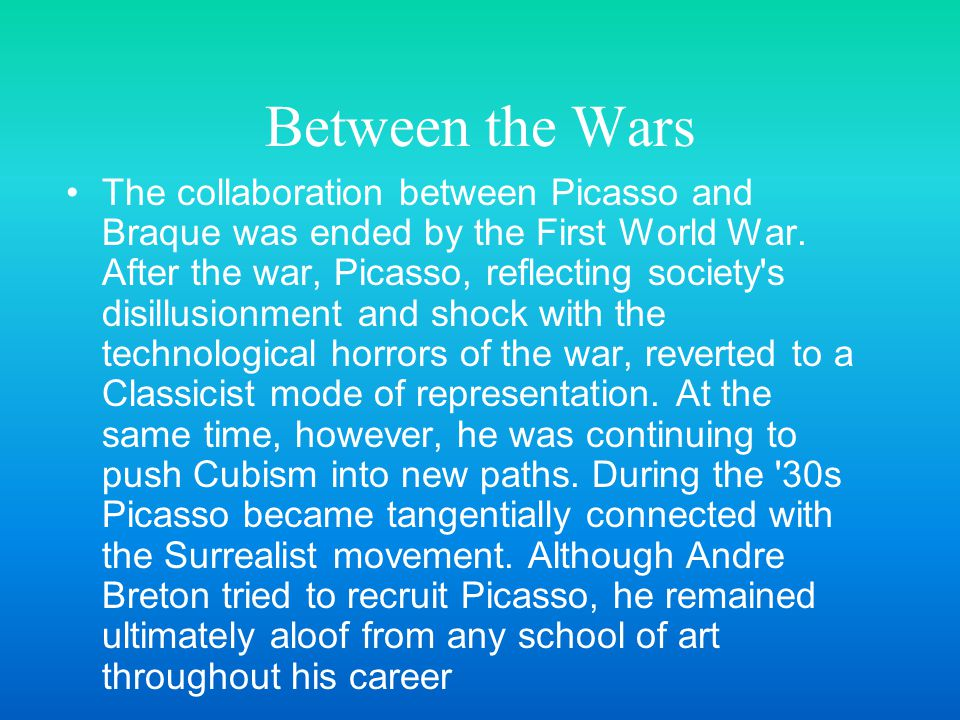 Between the Wars The collaboration between Picasso and Braque was ended by the First World War.