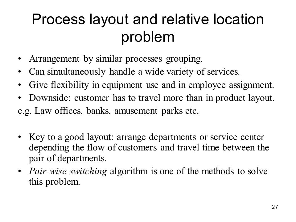 27 Process layout and relative location problem Arrangement by similar processes grouping.