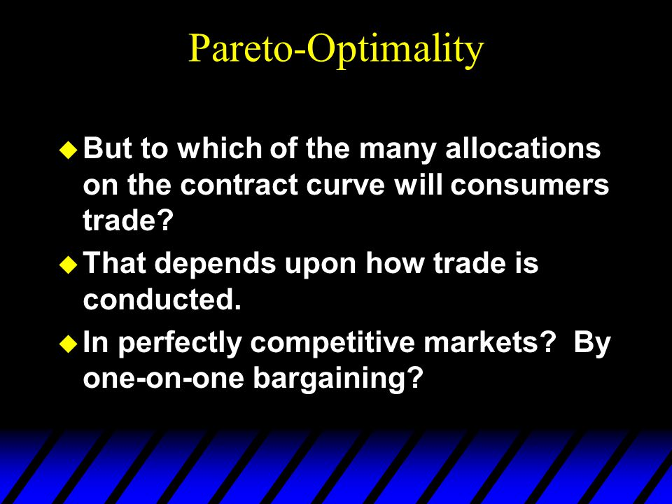Pareto-Optimality u But to which of the many allocations on the contract curve will consumers trade.