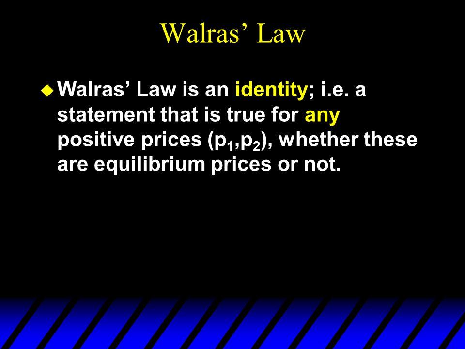 Walras' Law u Walras' Law is an identity; i.e.