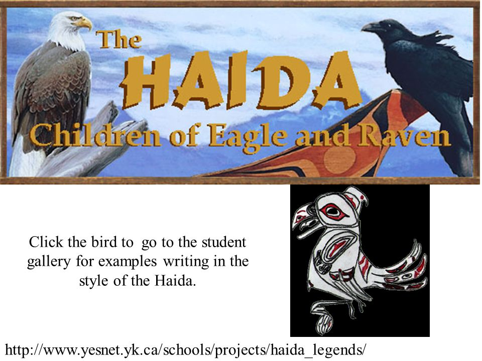 http://www.yesnet.yk.ca/schools/projects/haida_legends/ Click the bird to go to the student gallery for examples writing in the style of the Haida.