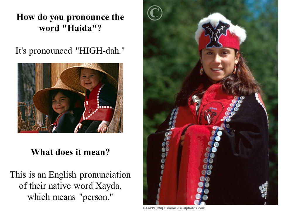 How do you pronounce the word Haida . It s pronounced HIGH-dah. What does it mean.