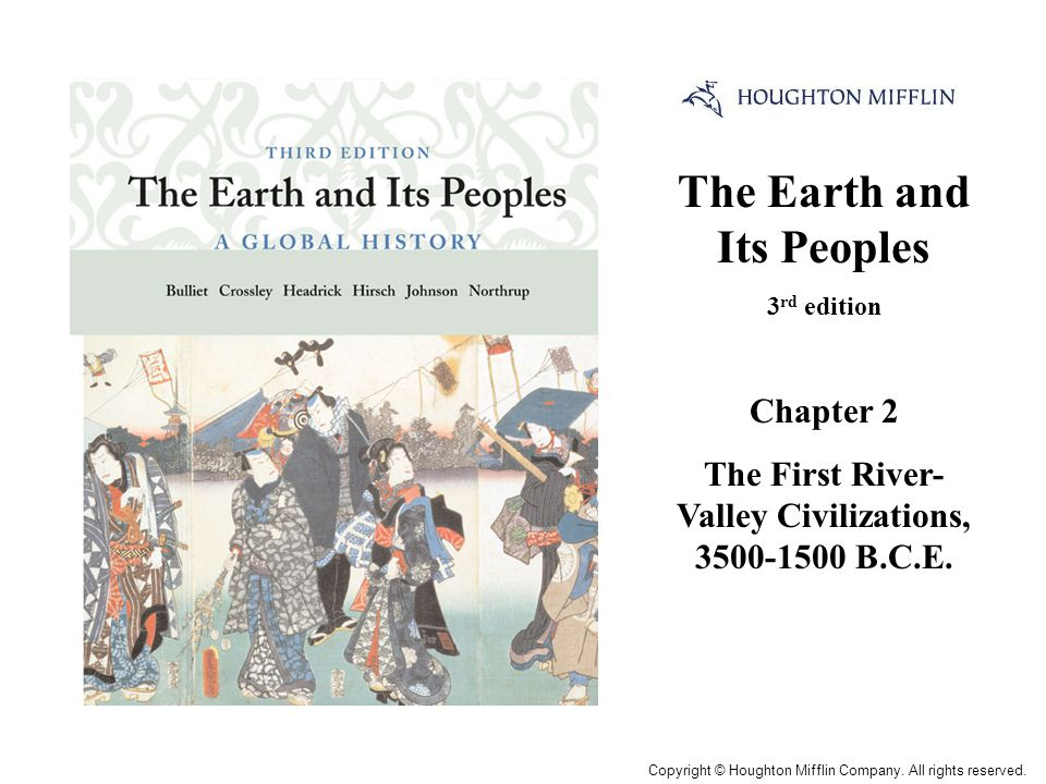 The Earth and Its Peoples 3 rd edition Chapter 2 The First River- Valley Civilizations, 3500-1500 B.C.E.