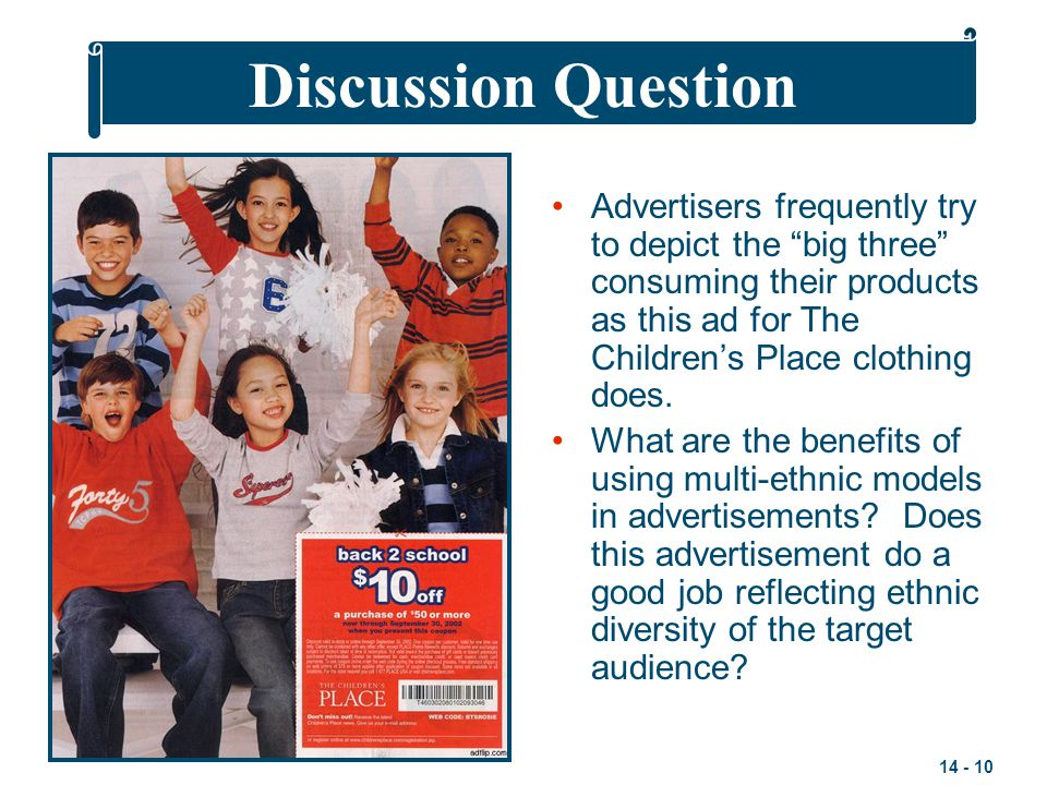 """14 - 10 Advertisers frequently try to depict the """"big three"""" consuming their products as this ad for The Children's Place clothing does. What are the"""