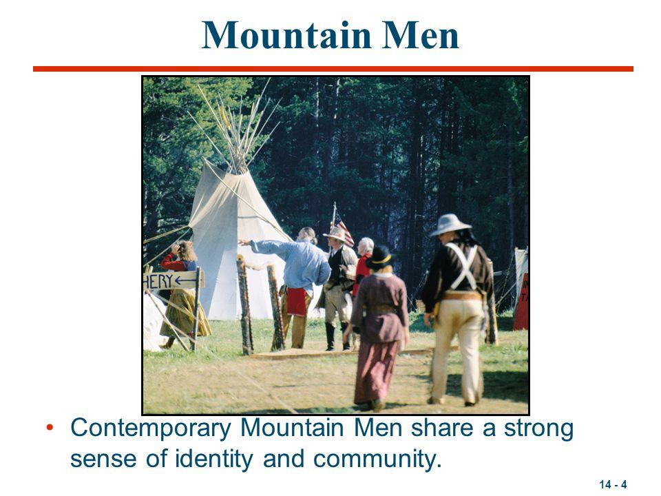 14 - 4 Mountain Men Contemporary Mountain Men share a strong sense of identity and community.