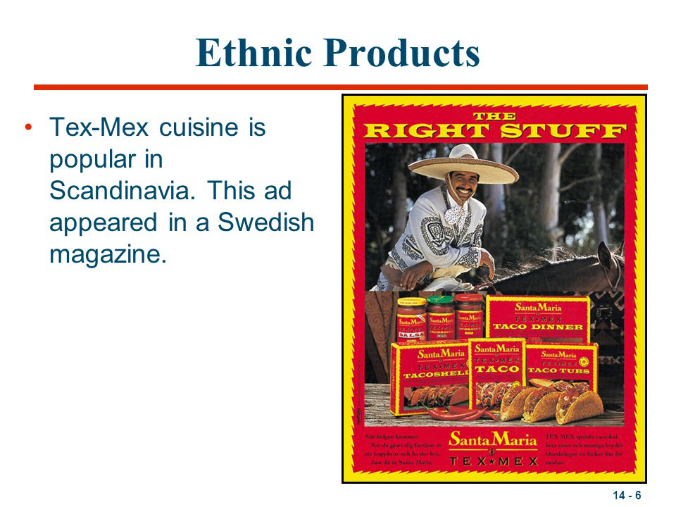 14 - 6 Ethnic Products Tex-Mex cuisine is popular in Scandinavia. This ad appeared in a Swedish magazine.