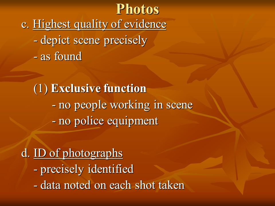 Photos c. Highest quality of evidence - depict scene precisely - depict scene precisely - as found - as found (1) Exclusive function (1) Exclusive fun