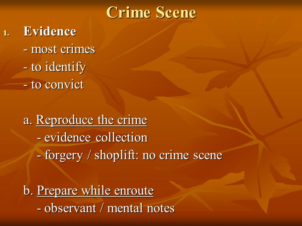 Crime Scene 1. Evidence - most crimes - to identify - to convict a.