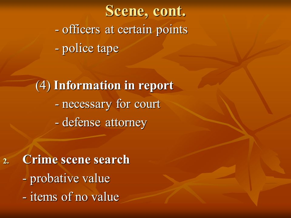 Scene, cont. - officers at certain points - officers at certain points - police tape - police tape (4) Information in report (4) Information in report