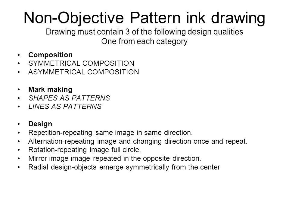 Non-Objective Pattern ink drawing Drawing must contain 3 of the following design qualities One from each category Composition SYMMETRICAL COMPOSITION