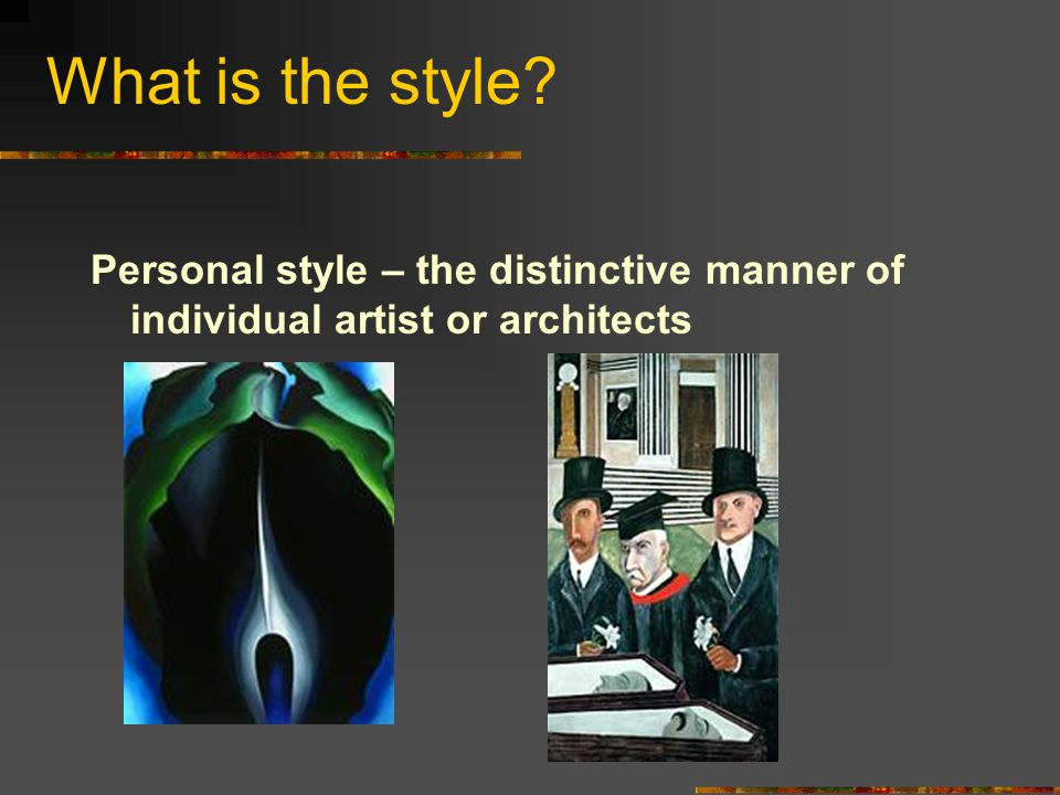 What is the style? Personal style – the distinctive manner of individual artist or architects