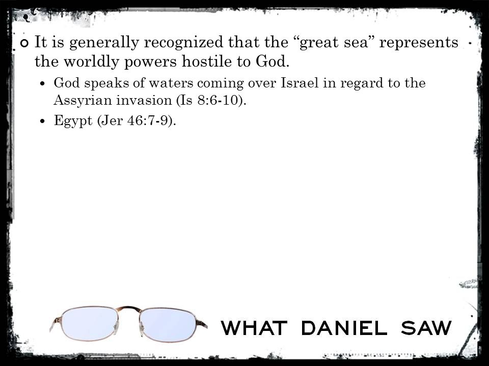 It is generally recognized that the great sea represents the worldly powers hostile to God.