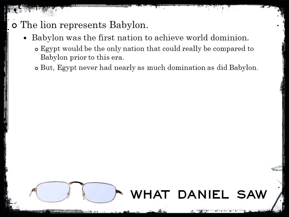 The lion represents Babylon. Babylon was the first nation to achieve world dominion.
