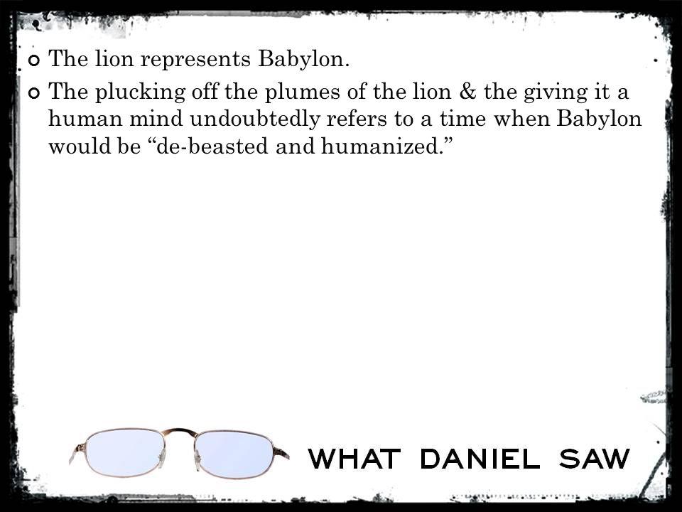 The lion represents Babylon.