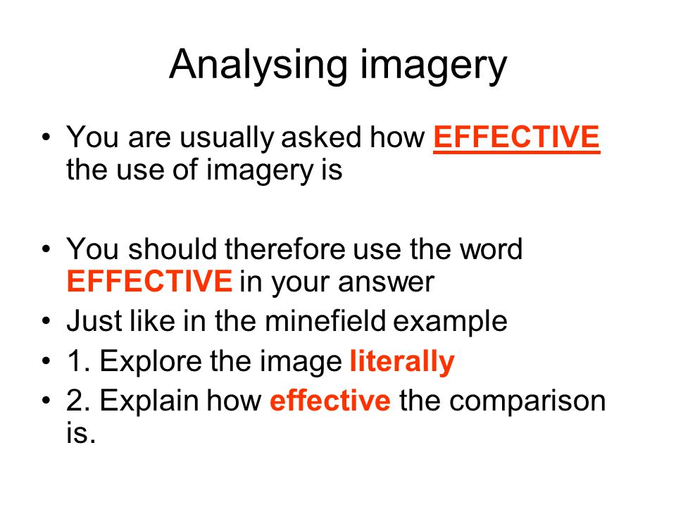 Analysing imagery You are usually asked how EFFECTIVE the use of imagery is You should therefore use the word EFFECTIVE in your answer Just like in th