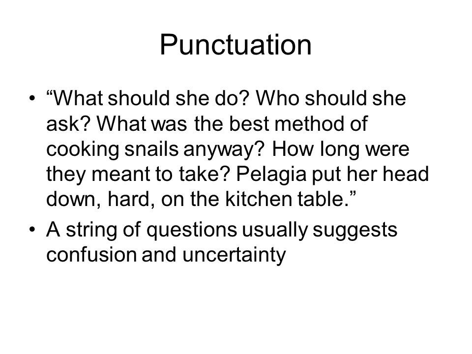 """Punctuation """"What should she do? Who should she ask? What was the best method of cooking snails anyway? How long were they meant to take? Pelagia put"""
