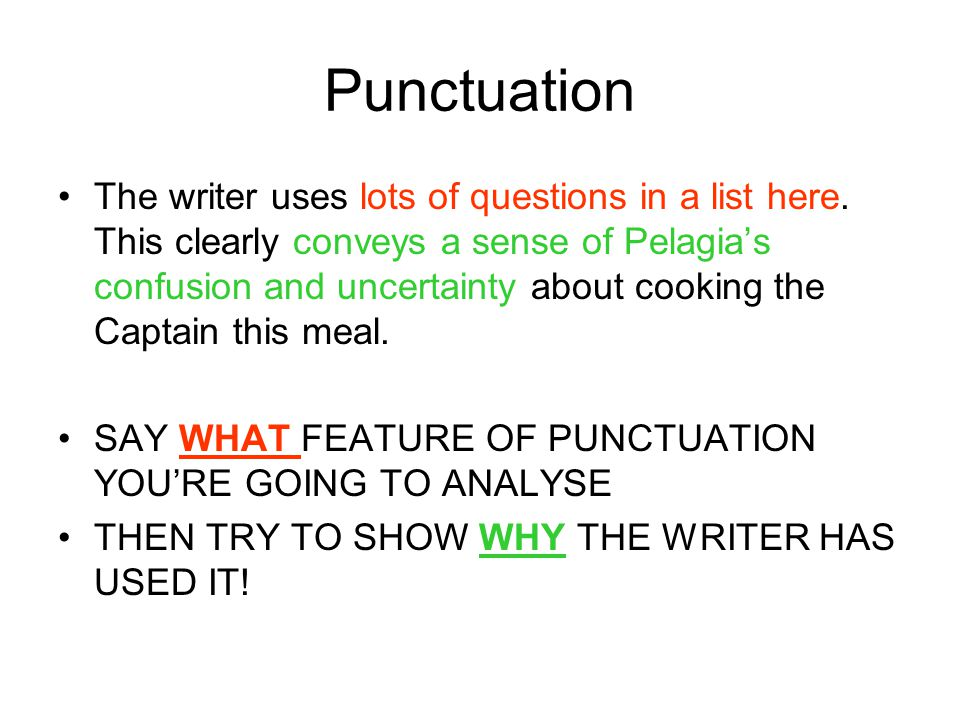 Punctuation The writer uses lots of questions in a list here. This clearly conveys a sense of Pelagia's confusion and uncertainty about cooking the Ca