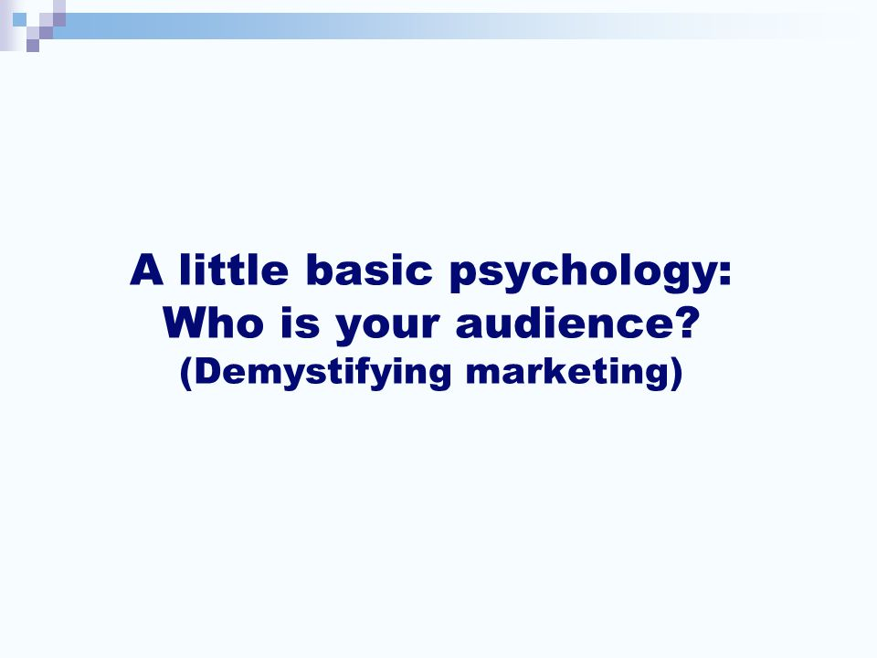 A little basic psychology: Who is your audience (Demystifying marketing)