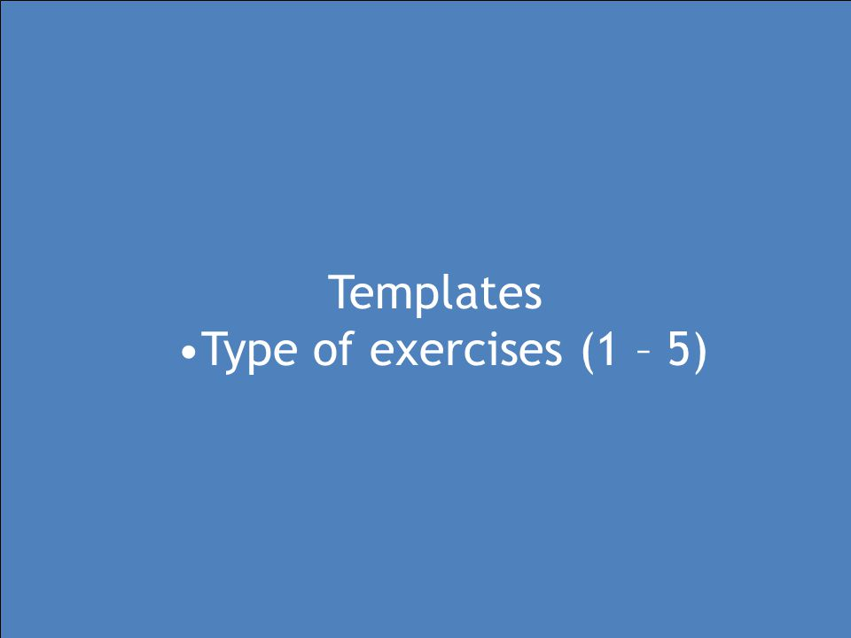 Templates Type of exercises (1 – 5)