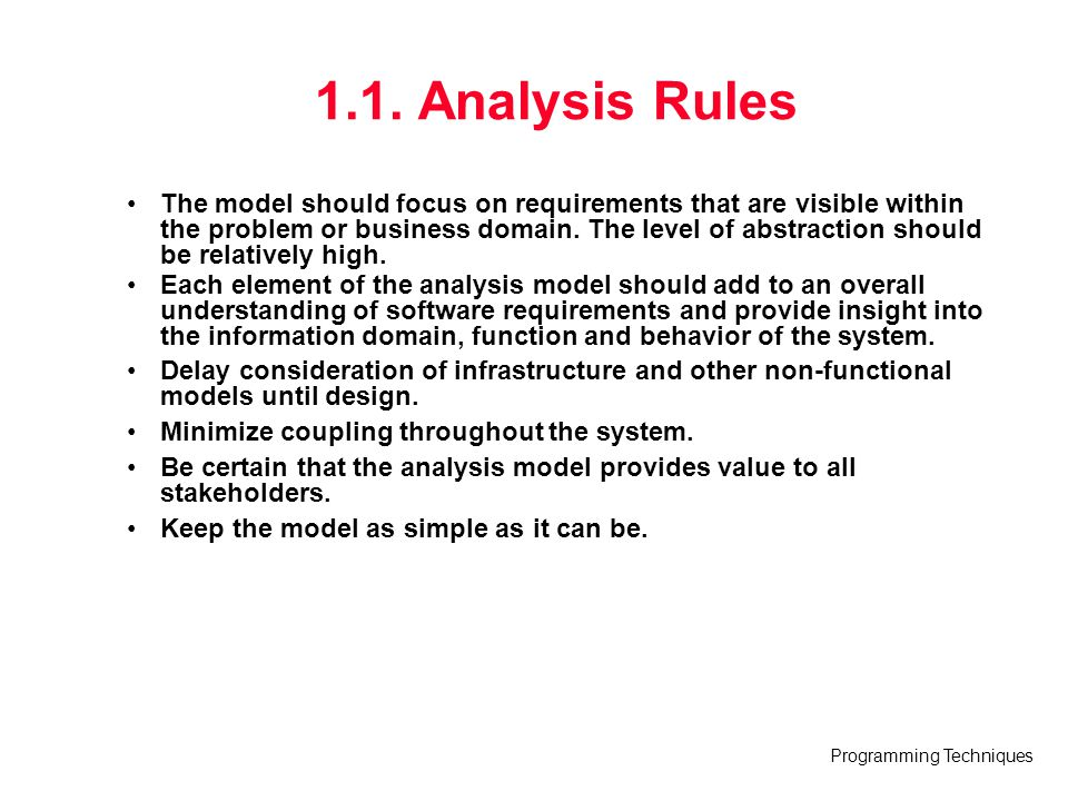 Programming Techniques 1.1. Analysis Rules The model should focus on requirements that are visible within the problem or business domain. The level of