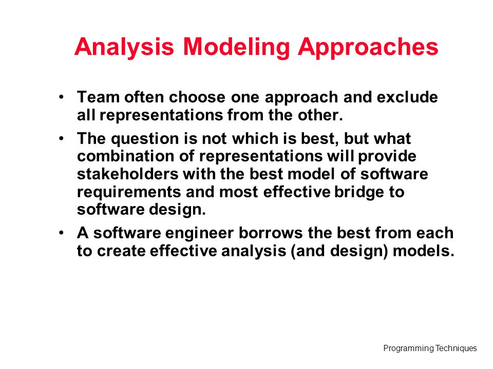 Programming Techniques Analysis Modeling Approaches Team often choose one approach and exclude all representations from the other. The question is not