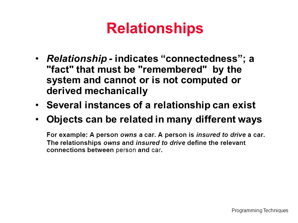 "Programming Techniques Relationships Relationship - indicates ""connectedness""; a"