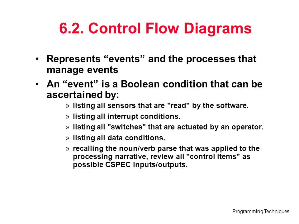 "Programming Techniques 6.2. Control Flow Diagrams Represents ""events"" and the processes that manage events An ""event"" is a Boolean condition that can"