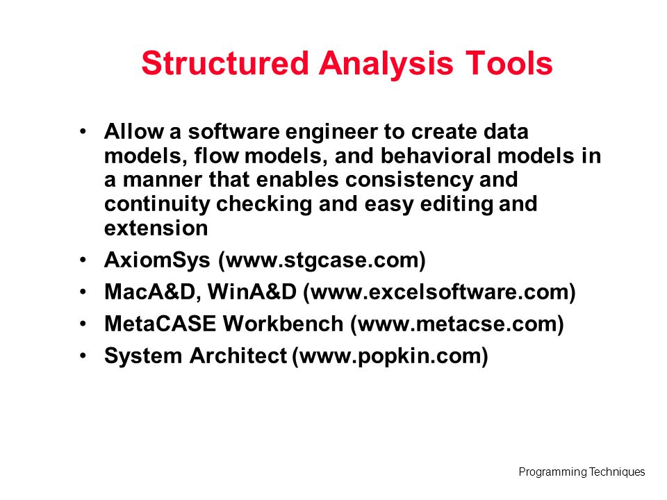 Programming Techniques Structured Analysis Tools Allow a software engineer to create data models, flow models, and behavioral models in a manner that