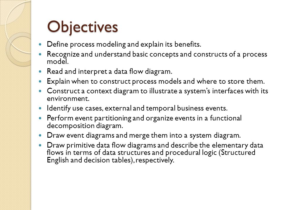 Process Modeling and DFDs Process modeling – a technique used to organize and document a system's processes.