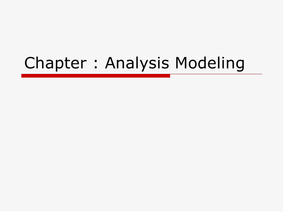 Chapter : Analysis Modeling