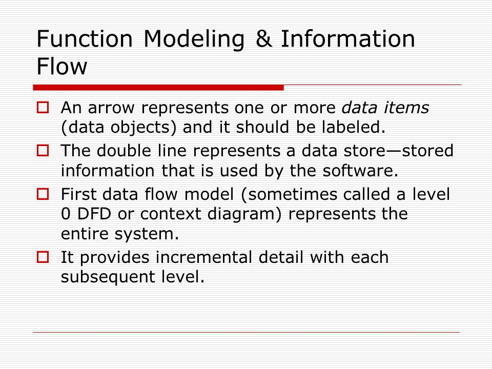  An arrow represents one or more data items (data objects) and it should be labeled.