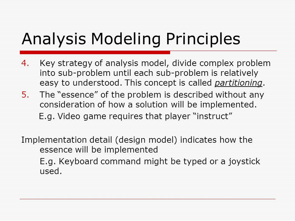 4.Key strategy of analysis model, divide complex problem into sub-problem until each sub-problem is relatively easy to understood.