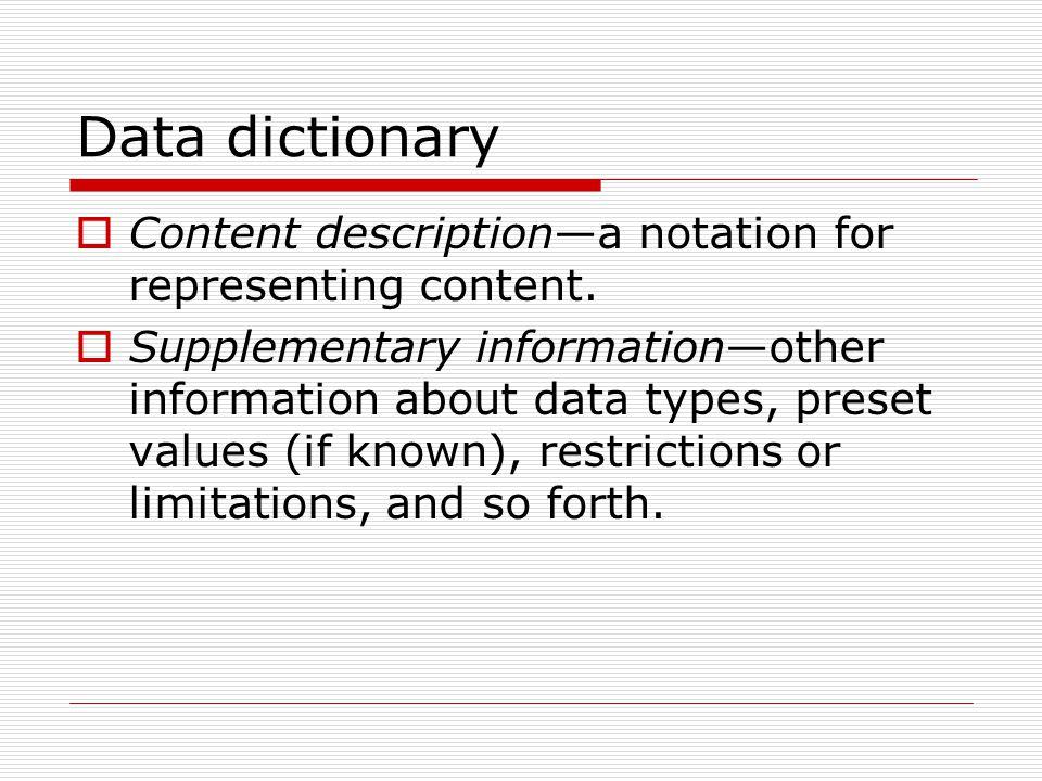 Data dictionary  Content description—a notation for representing content.