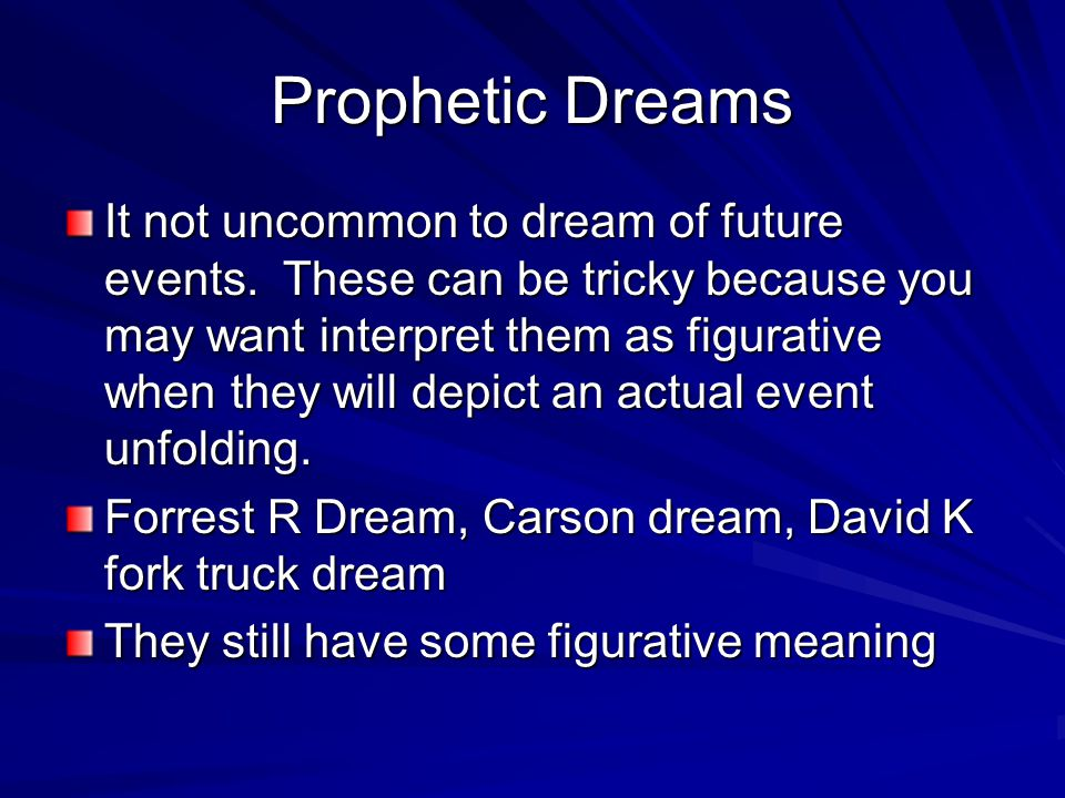 Prophetic Dreams It not uncommon to dream of future events.