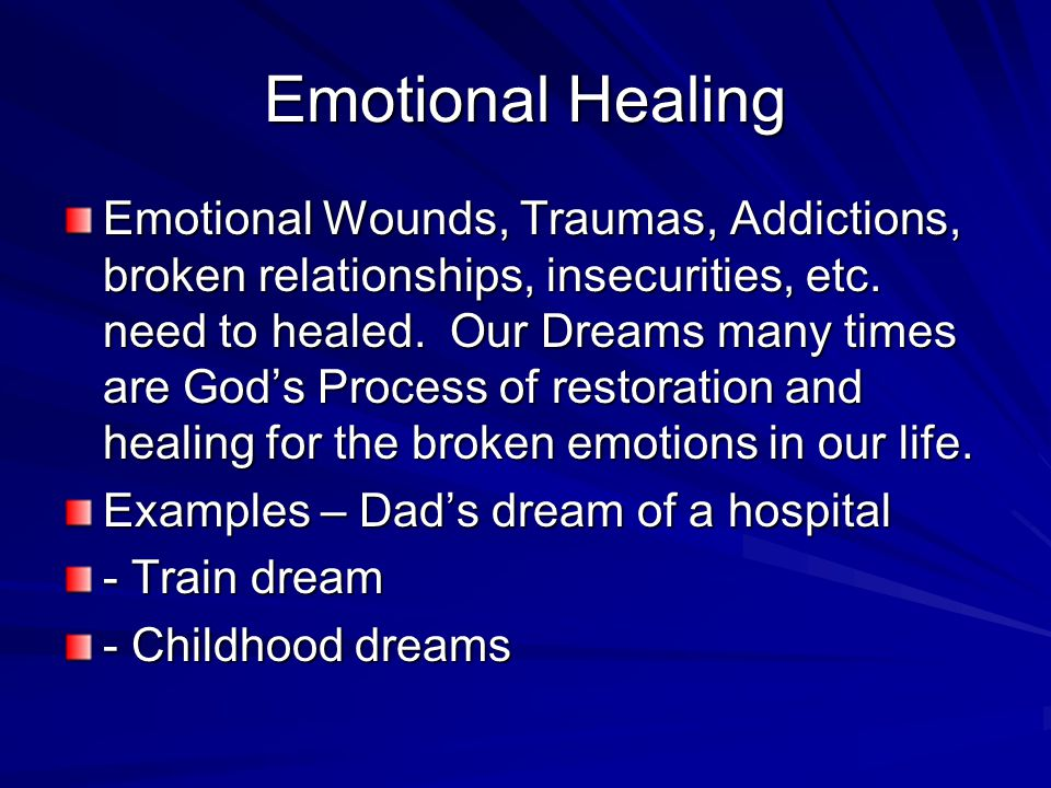 Emotional Healing Emotional Wounds, Traumas, Addictions, broken relationships, insecurities, etc.