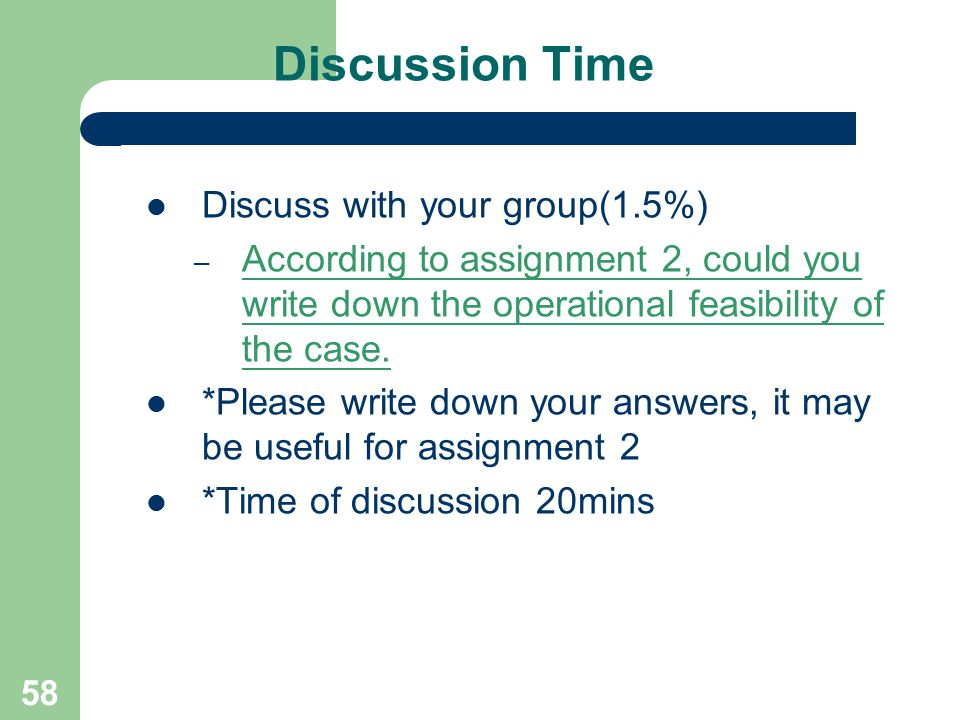 58 Discussion Time Discuss with your group(1.5%) – According to assignment 2, could you write down the operational feasibility of the case. *Please wr