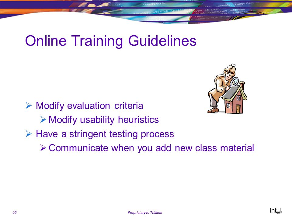 25Proprietary to Trillium Online Training Guidelines  Modify evaluation criteria  Modify usability heuristics  Have a stringent testing process  Communicate when you add new class material