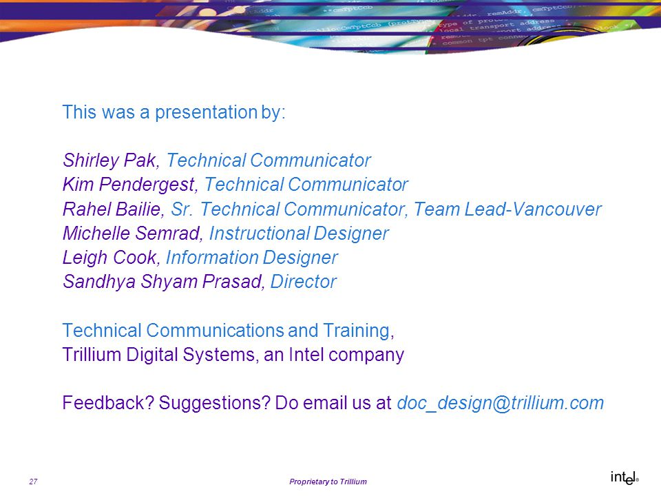 27Proprietary to Trillium This was a presentation by: Shirley Pak, Technical Communicator Kim Pendergest, Technical Communicator Rahel Bailie, Sr.