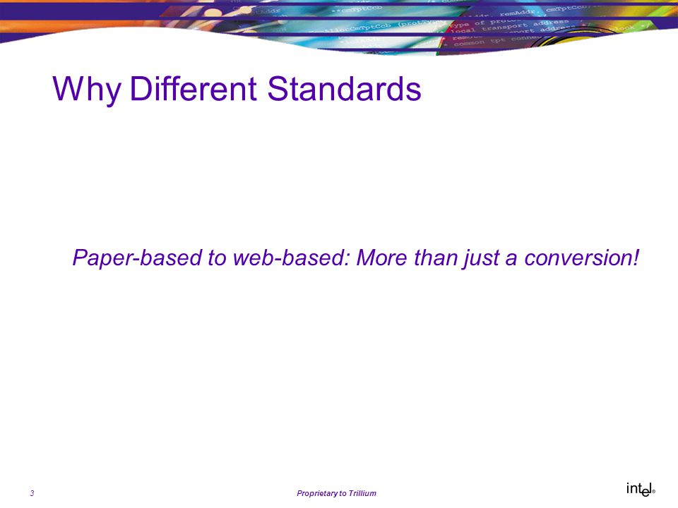 3Proprietary to Trillium Why Different Standards Paper-based to web-based: More than just a conversion!