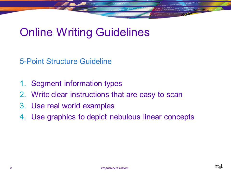 8Proprietary to Trillium Online Writing Guidelines 5-Point Structure Guideline 1.Segment information types 2.Write clear instructions that are easy to scan 3.Use real world examples 4.Use graphics to depict nebulous linear concepts