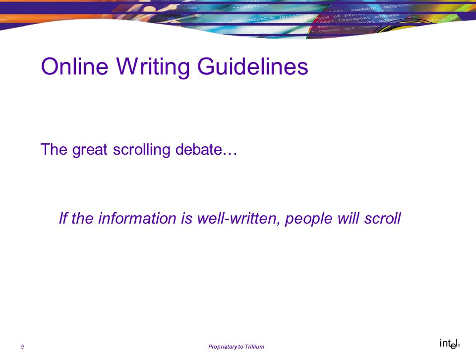 9Proprietary to Trillium Online Writing Guidelines The great scrolling debate… If the information is well-written, people will scroll