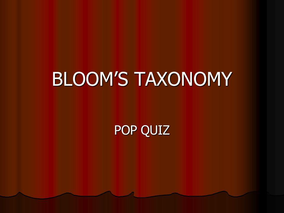 BLOOM'S TAXONOMY POP QUIZ