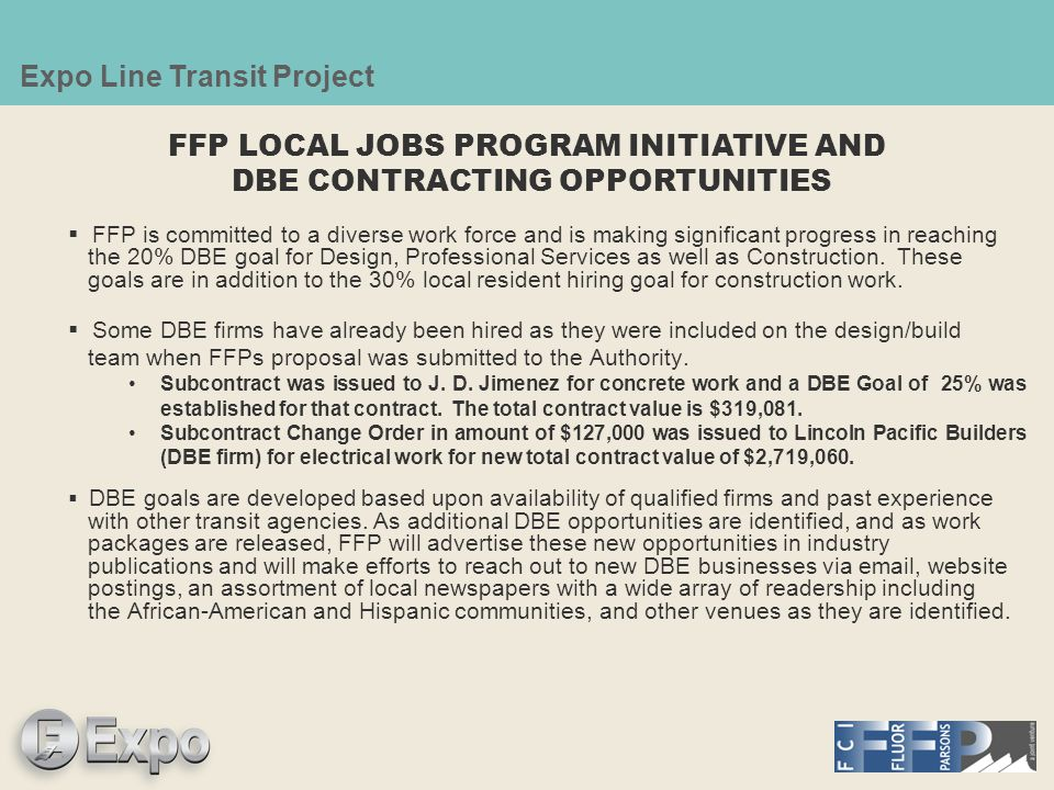 Expo Line Transit Project DBE Firms/ Small-Sized Businesses for Design Services: The Design Services Allowance + Fee is $27,777,000 and the DBE Goal is 20%.