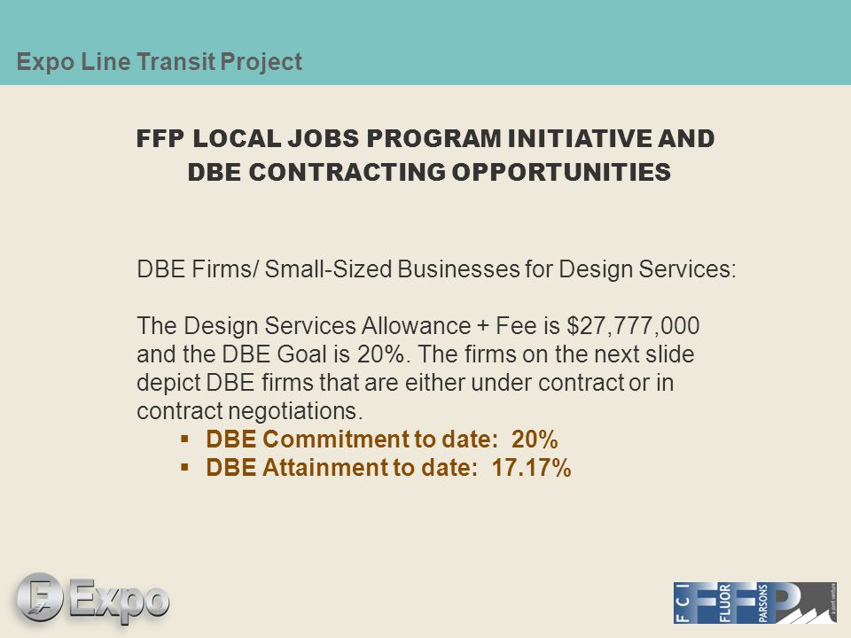 Expo Line Transit Project Design Services ContractorSub toWork ScopeDBE Date of Award Comments Contract Value B&C Transit ConsultantsParsons Train control & communication design.