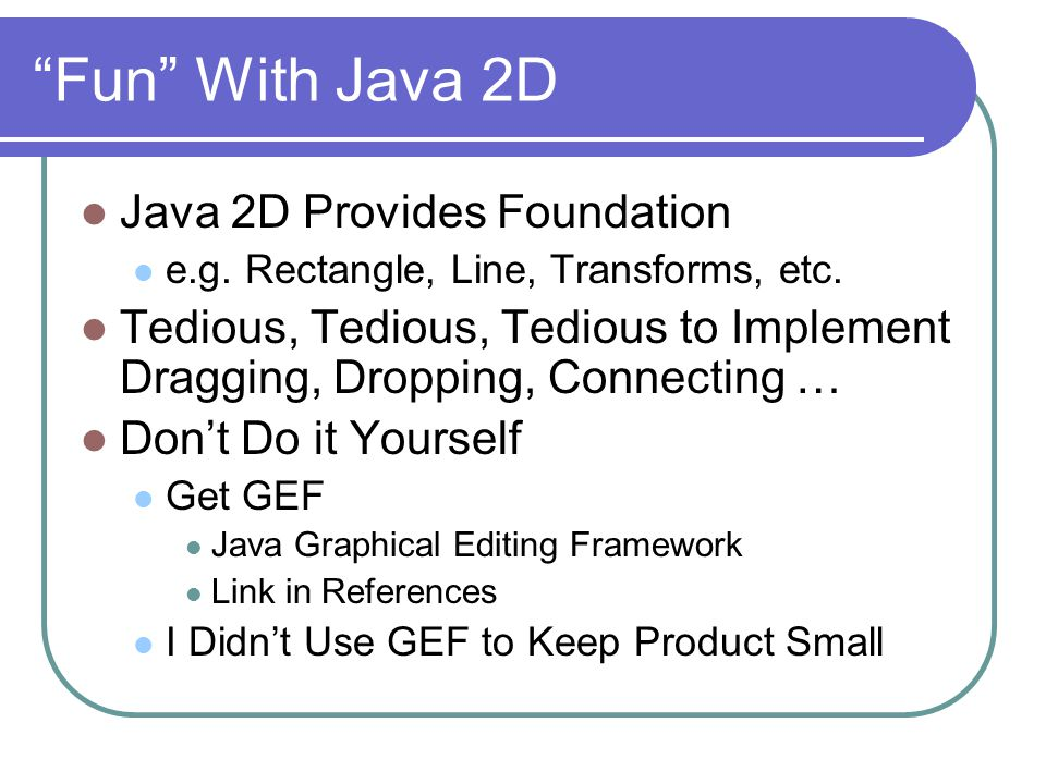 Fun With Java 2D Java 2D Provides Foundation e.g.