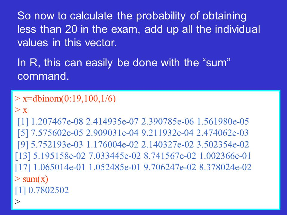 So now to calculate the probability of obtaining less than 20 in the exam, add up all the individual values in this vector.