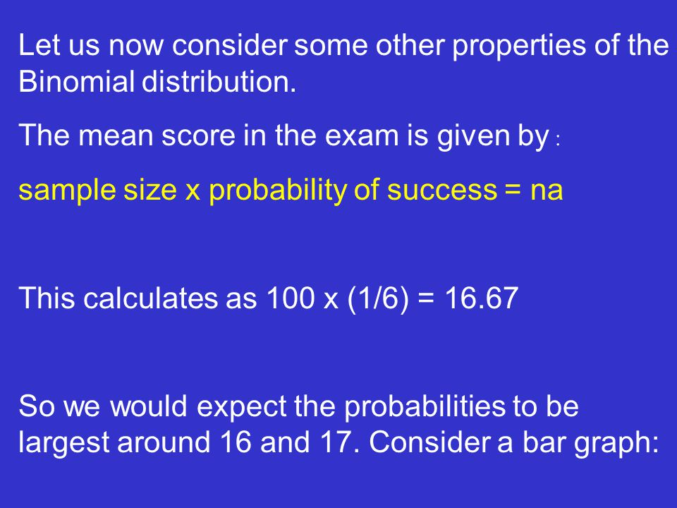 Let us now consider some other properties of the Binomial distribution.