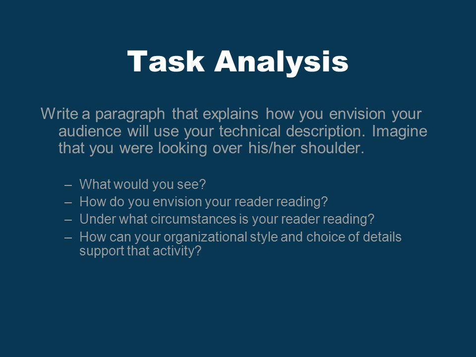 Task Analysis Write a paragraph that explains how you envision your audience will use your technical description.